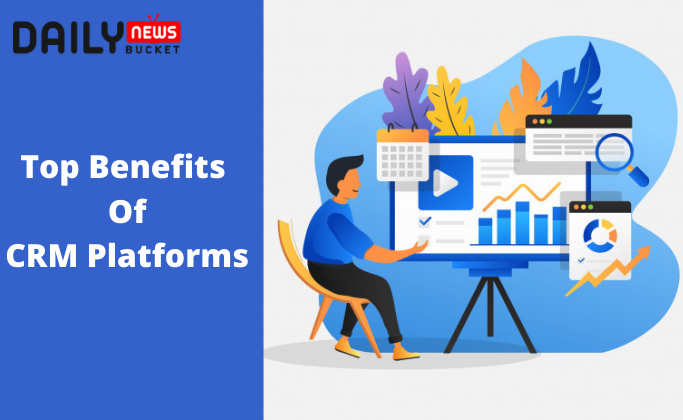 Top Benefits Of CRM Platforms