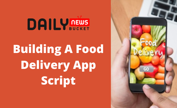guide to Building Food Delivery App Script